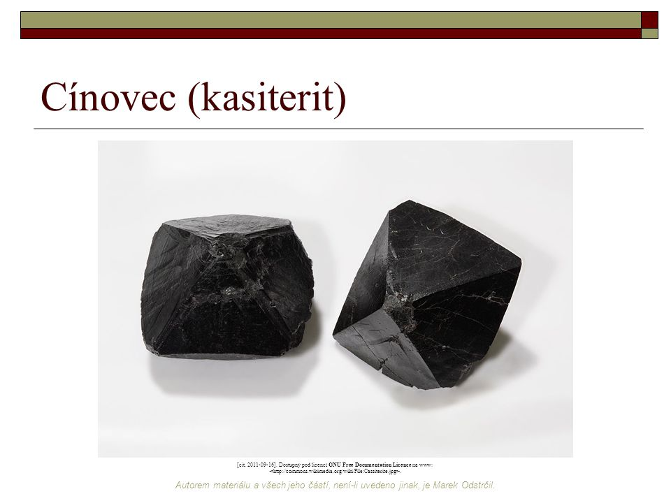 Cínovec (kasiterit) [cit. 2011-09-16]. Dostupný pod licencí GNU Free Documentation Licence na www: